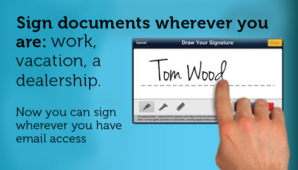 Sign documents wherever you are: work, vacation, a dealership. Now you can sign wherever you have email access.